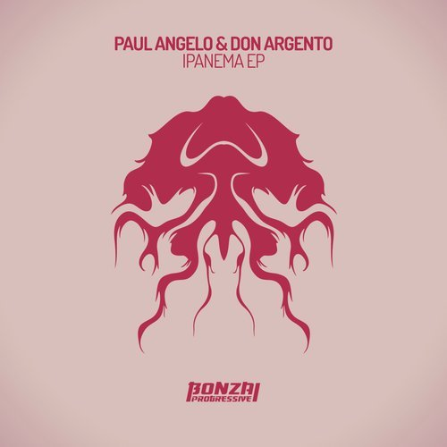PAUL ANGELO & DON ARGENTO – IPANEMA EP (BONZAI PROGRESSIVE)