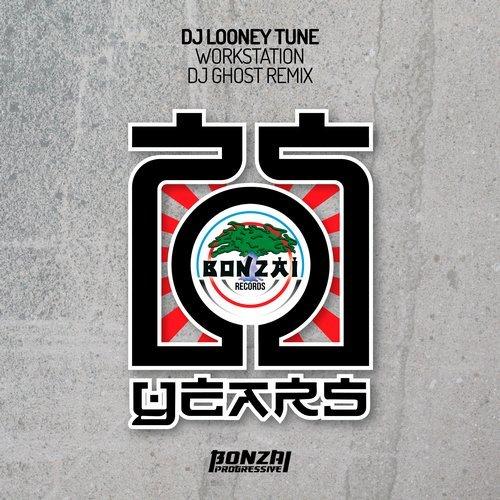 DJ LOONEY TUNE – WORKSTATION – DJ GHOST REMIX (BONZAI PROGRESSIVE)