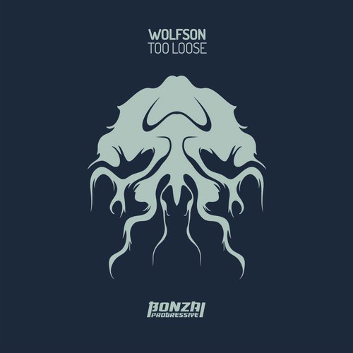 WOLFSON – TOO LOOSE [BONZAI PROGRESSIVE]