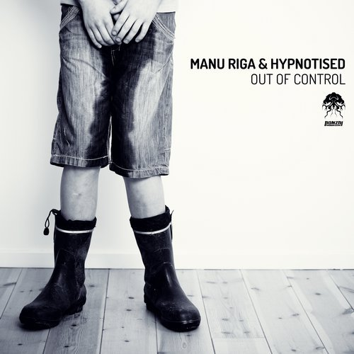 MANU RIGA & HYPNOTISED – OUT OF CONTROL [BONZAI PROGRESSIVE]