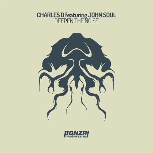 CHARLES D featuring JOHN SOUL – DEEPEN THE NOISE [BONZAI PROGRESSIVE]