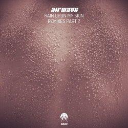 Rain Upon My Skin – Remixes, Pt. 2