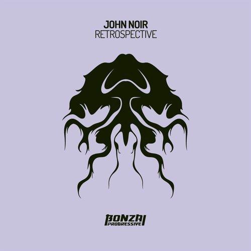JOHN NOIR – RETROSPECTIVE [BONZAI PROGRESSIVE]