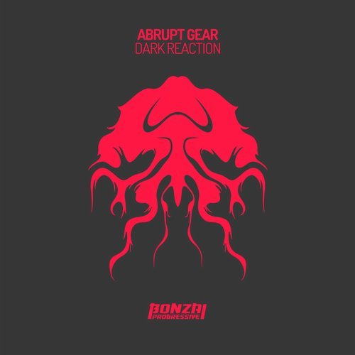 ABRUPT GEAR – DARK REACTION [BONZAI PROGRESSIVE]