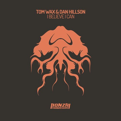 TOM WAX & DAN HILLSON – I BELIEVE I CAN [BONZAI PROGRESSIVE]