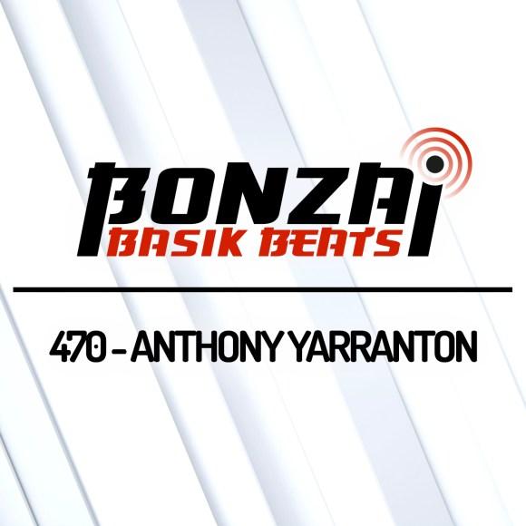 BONZAI BASIK BEATS 470 – MIXED BY ANTHONY YARRANTON