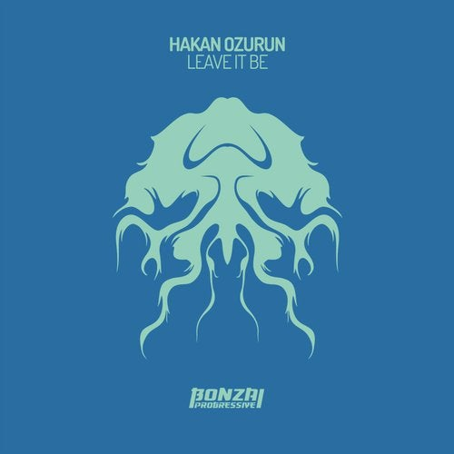 HAKAN OZURUN – LEAVE IT BE [BONZAI PROGRESSIVE]