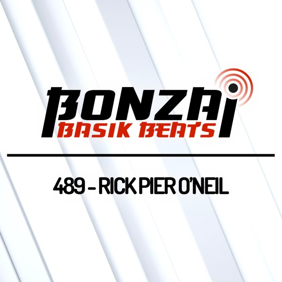 BONZAI BASIK BEATS 489 – MIXED BY RICK PIER O'NEIL