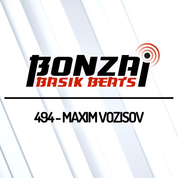 BONZAI BASIK BEATS 494 – MIXED BY MAXIM VOZISOV