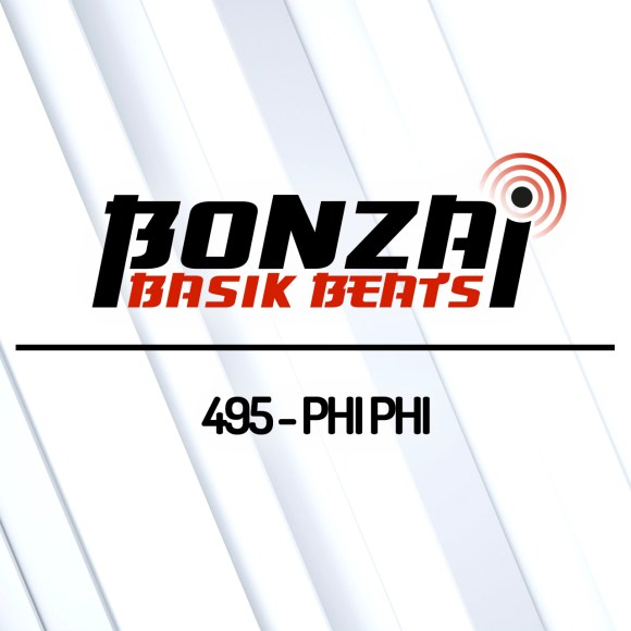 BONZAI BASIK BEATS 495 – MIXED BY PHI PHI