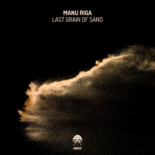 MANU RIGA – LAST GRAIN OF SAND [BONZAI PROGRESSIVE]