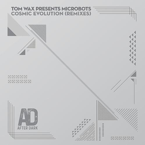 TOM WAX presents MICROBOTS – COSMIC EVOLUTION – REMIXES [AFTER DARK RECORDS]