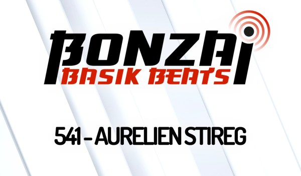 BONZAI BASIK BEATS 541 – MIXED BY AURELIEN STIREG
