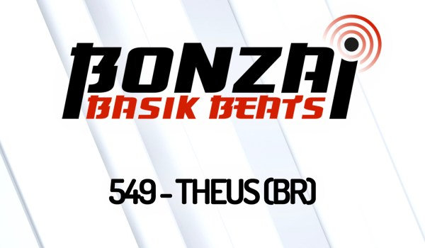 BONZAI BASIK BEATS 549 – MIXED BY THEUS (BR)