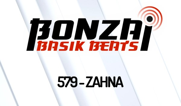 BONZAI BASIK BEATS 579 – MIXED BY ZAHNA