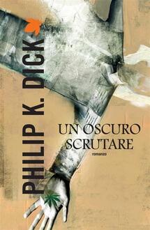"BOOK-tique ""Un oscuro scrutare""di Philip K. Dick: droga, ansie e fantascienza realistica"