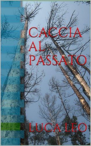 Caccia al passato, romanzo d'esordio di Luca Leo
