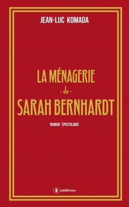 La ménagerie de Sarah Bernhardt, J-L Komada
