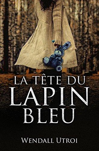 La tête du lapin bleu - Wendall Utroi