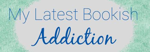 my latest bookish addiction