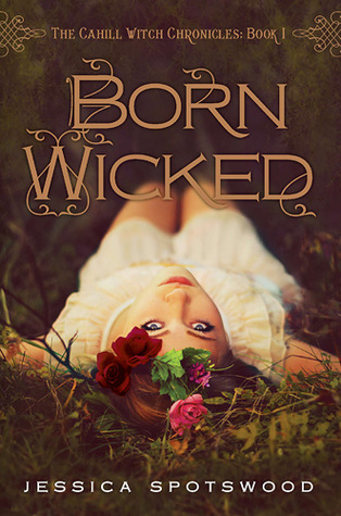 Born Wicked (Cahill Witch Chronicles #1) – Jessica Spotswood