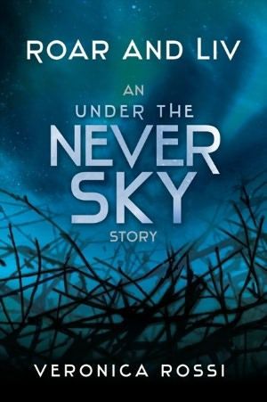 Roar and Liv (Under the Never Sky #0.5) – Veronica Rossi