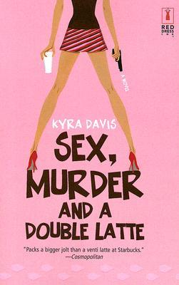 Sex, Murder and a Double Latte – Kyra Davis