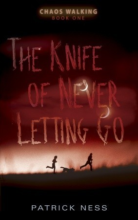 The Knife of Never Letting Go (Chaos Walking Trilogy #1) – Patrick Ness