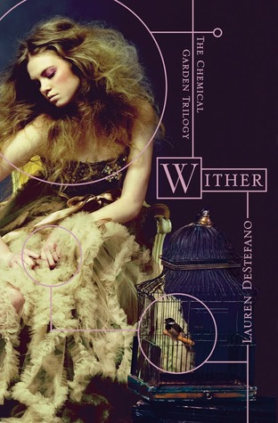Wither (The Chemical Garden #1) – Lauren DeStefano