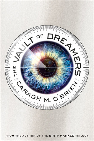 The Vault of Dreamers (The Vault of Dreamers #1) – Caragh M. O'Brien