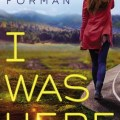 I Was Here Gayle Forman book cover
