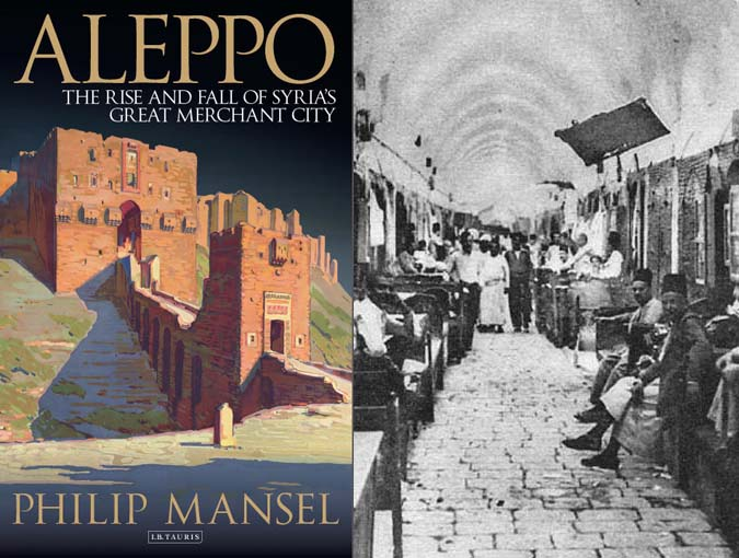 Review | Aleppo: The Rise and Fall of Syria's Great Merchant City, Philip Mansel | I. B. Tauris