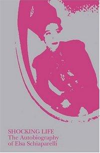 Shocking Life The Autobiography of Elsa Schiaparelli