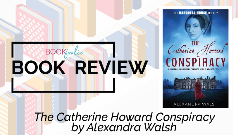 book frolic review - The Catherine Howard Conspiracy by Alexandra Walsh