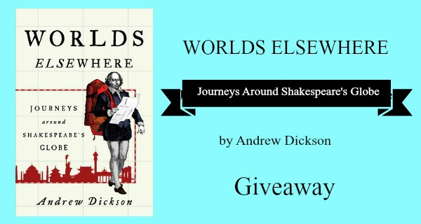 #Giveaway Worlds Elsewhere: Journeys Around Shakespeare's Globe by Andrew Dickson @andydickson @HenryHolt