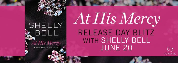 #Giveaway Excerpt AT HIS MERCY by Shelly Bell @ShellyBell987 @ForeverRomance 6.29