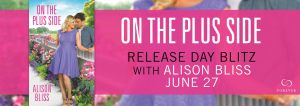 #Giveaway Excerpt ON THE PLUS SIDE by Alison Bliss @AlisonBliss2 @ForeverRomance 7.6