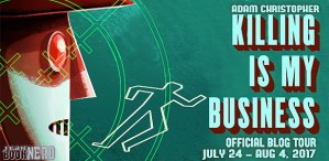 #Giveaway Excerpt KILLING IS MY BUSINESS by Adam Christopher @ghostfinder @TorBooks 8.6