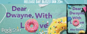 #Giveaway DEAR DWAYNE, WITH LOVE by Eliza Gordon @eliza_gordon #HappyBookBirthday Ends 1.31