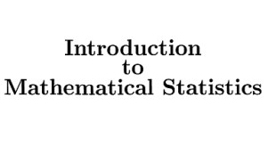 Introduction to Mathematical Statistics.