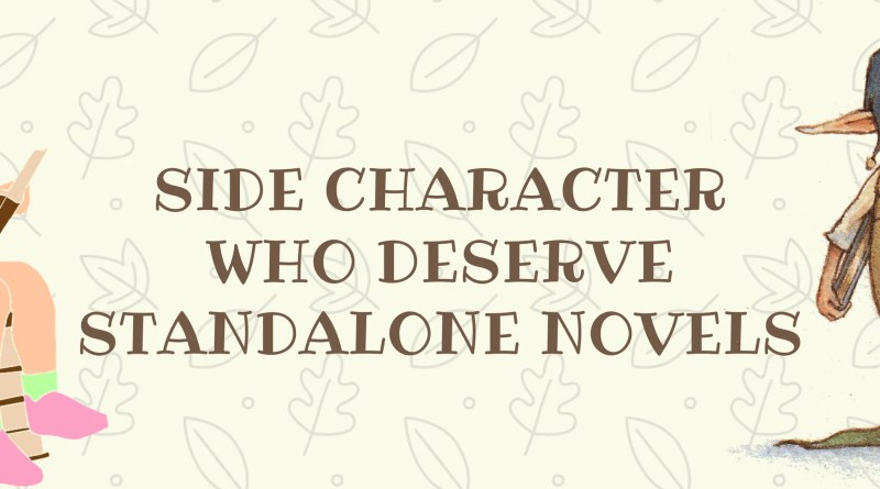 SIDE CHARACTER WHO DESERVE STANDALONE NOVELS | The Bookish Elf
