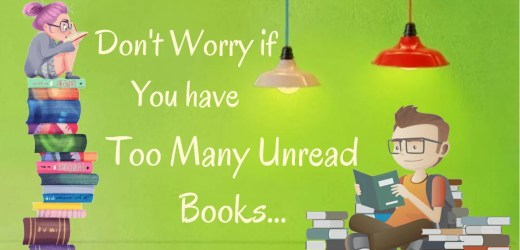 Too many unread books in your shelf? Don't worry and keep reading
