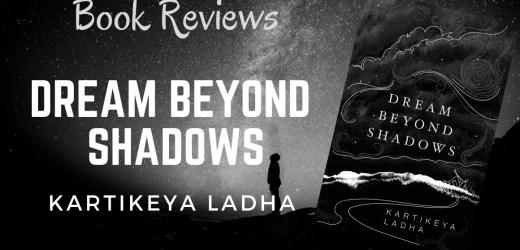 Book Review: Dream Beyond Shadows by Kartikeya Ladha