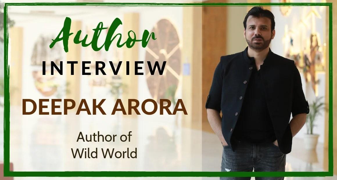 Author Interview: Deepak Arora | The Author of Wild World