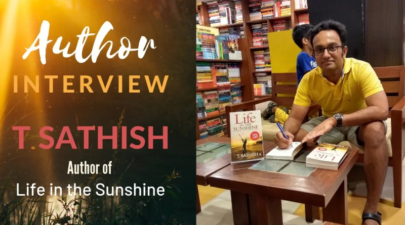 Author Interview - T Sathish - Life in the Sunshine