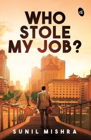 Book Review: Who Stole My Job by Sunil Mishra