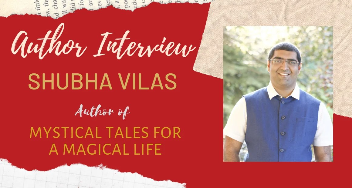 Author Interview: Shubha Vilas | Mystical Tales for a Magical Life