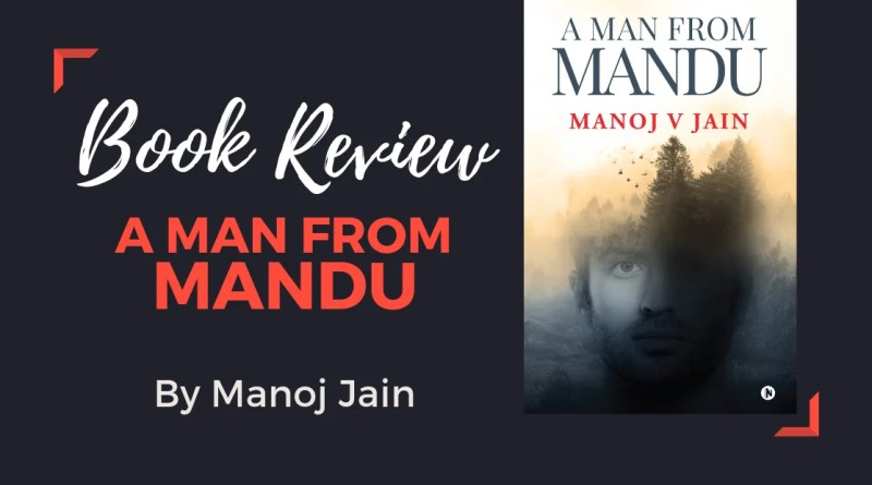 Book Review - A Man From Mandu by Manoj Jain