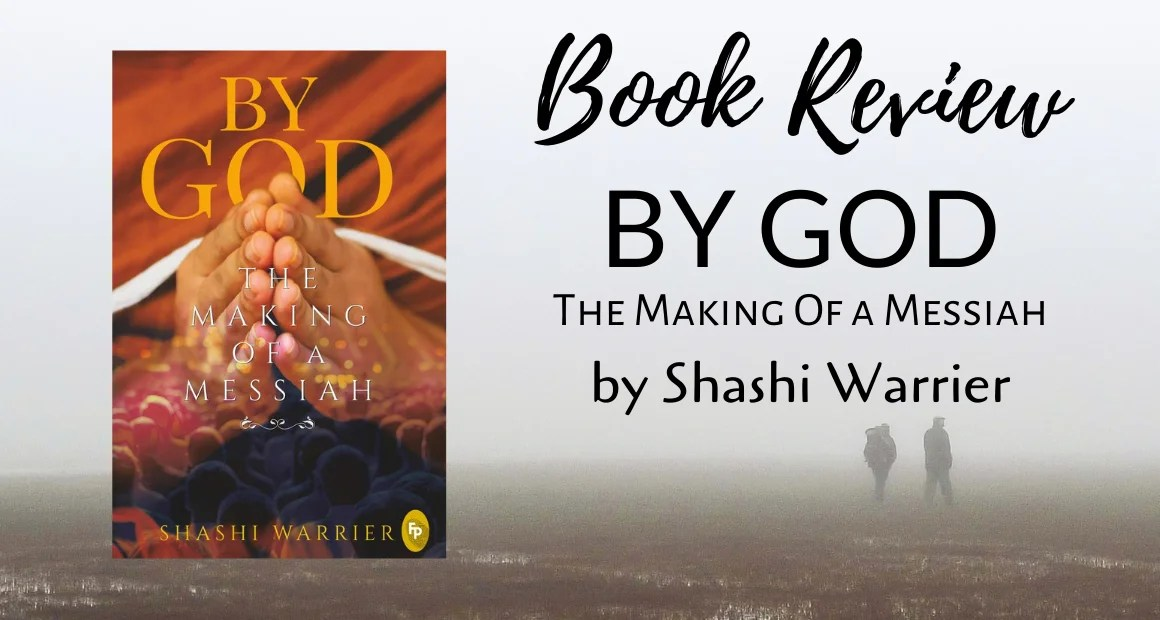 Book Review: By God – The Making of a Messiah by Shashi Warrier