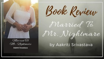 Book Review - Married to Mr Nightmare by Aakriti Srivastava